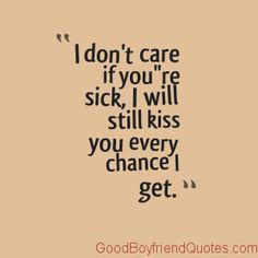Kiss My Sick Girlfriend Good Boyfriend Quotes Cuteboyfriendquotes Cutebuyfriend Sickgirlfriend