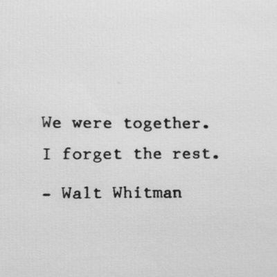 Love Quote Love Quote We Were Together I Forget The Rest Walt Whitman