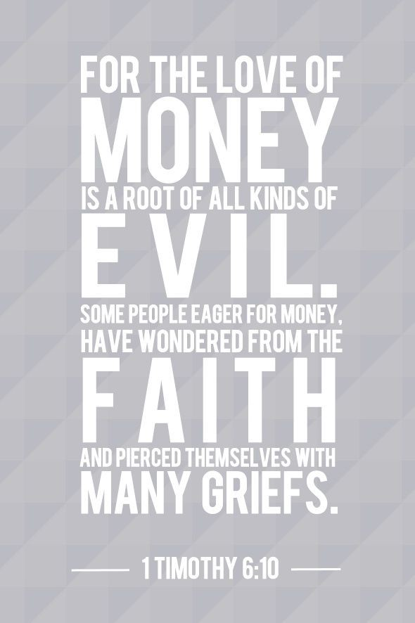 The Love Of Money Is The Root Of All Kinds Of Evil