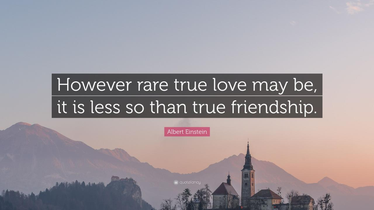 Albert Einstein Quote However Rare True Love May Be It Is Less So