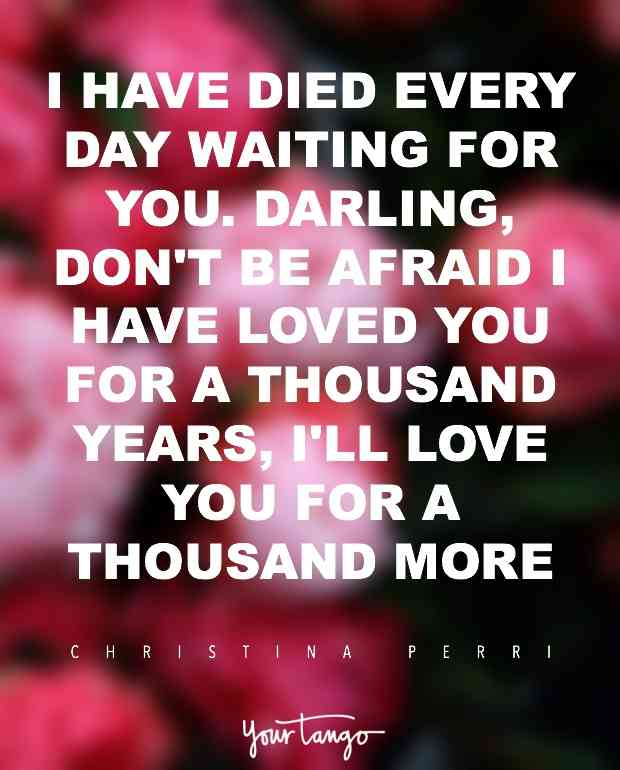 I Have Died Every Day Waiting For You Darling Dont Be Afraid I Have Loved You For A Thousand Years Ill Love You For A Thousand More