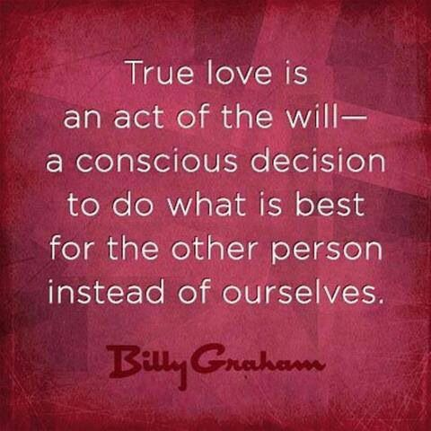 Billy Graham Quote True Love Is An Act Of The Will A Conscious Decision