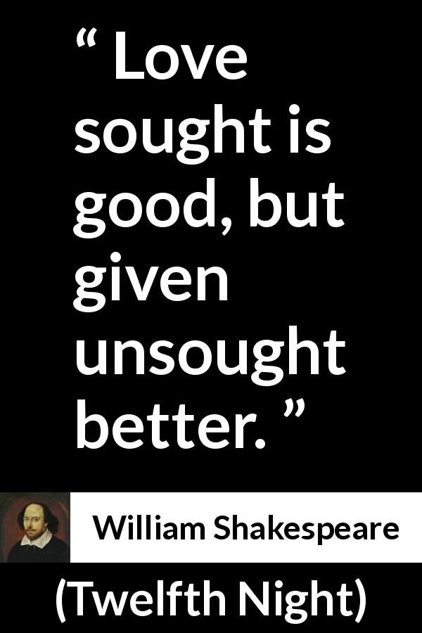 William Shakespeare Twelfth Night Love Sought Is Good But Given Unsought Better