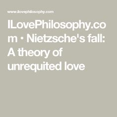 Ilovephilosophy Com  E  A Nietzsches Fall A Theory Of Unrequited Love