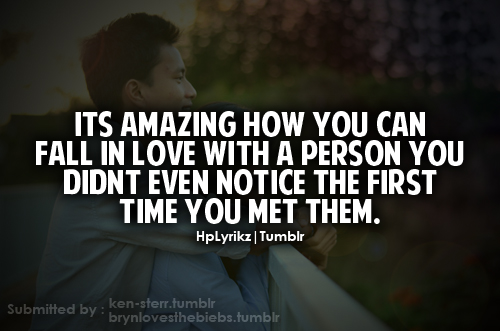 Its Amazing How You Can Fall In Love With A Person You Didnt Event Notice The First Time You Met Them