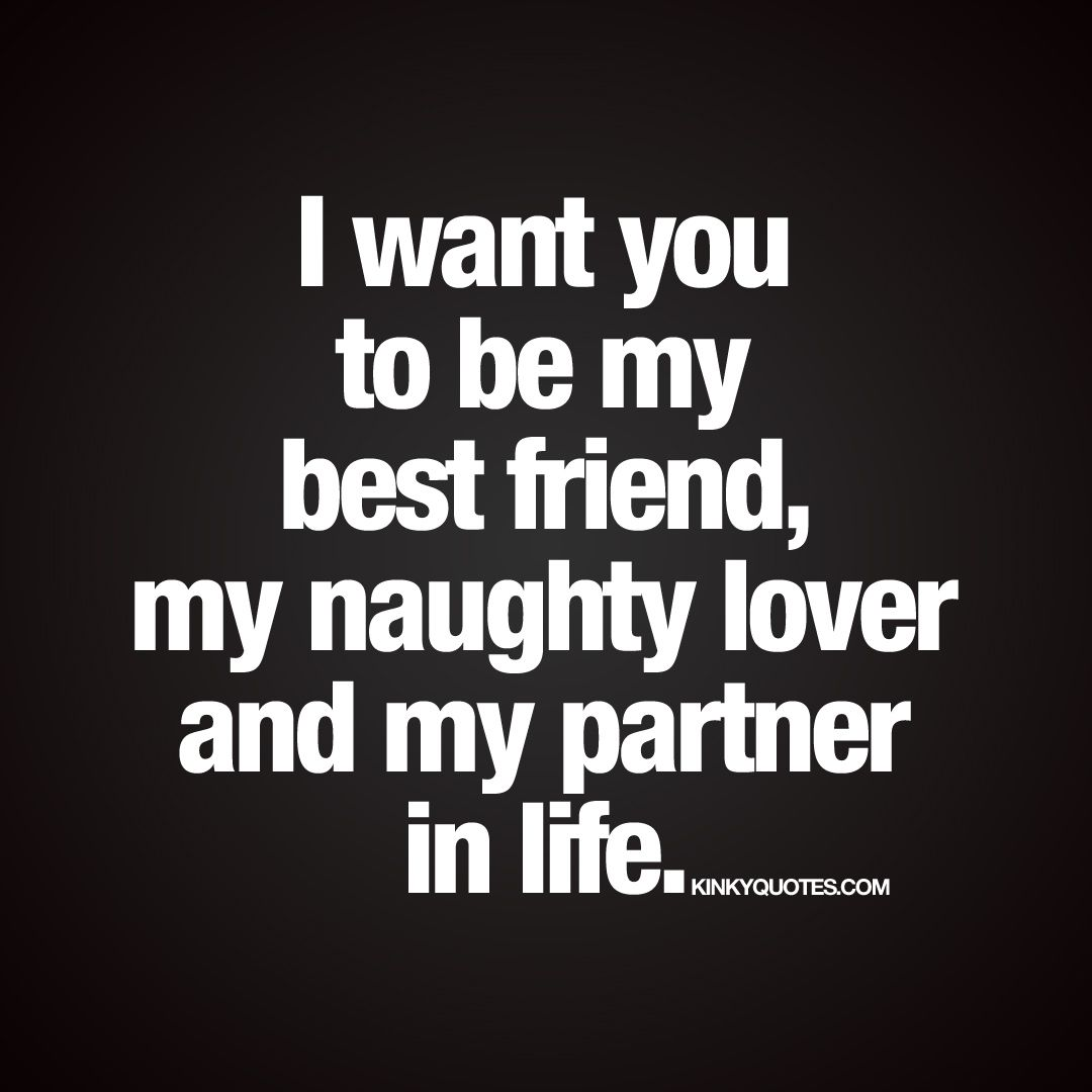I Want You To Be My Best Friend Lover And My Partner In Life