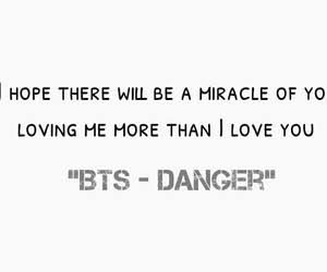 Hope There Will Be A Miracle Of You Loving Me More Than I Love You Danger Bts Bangtanboys Bangtan Love Miracle Kpopquotes Quotes Koreanidol