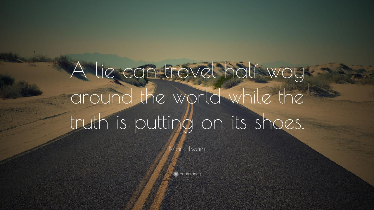 Mark Twain Quote A Lie Can Travel Half Way Around The World While The