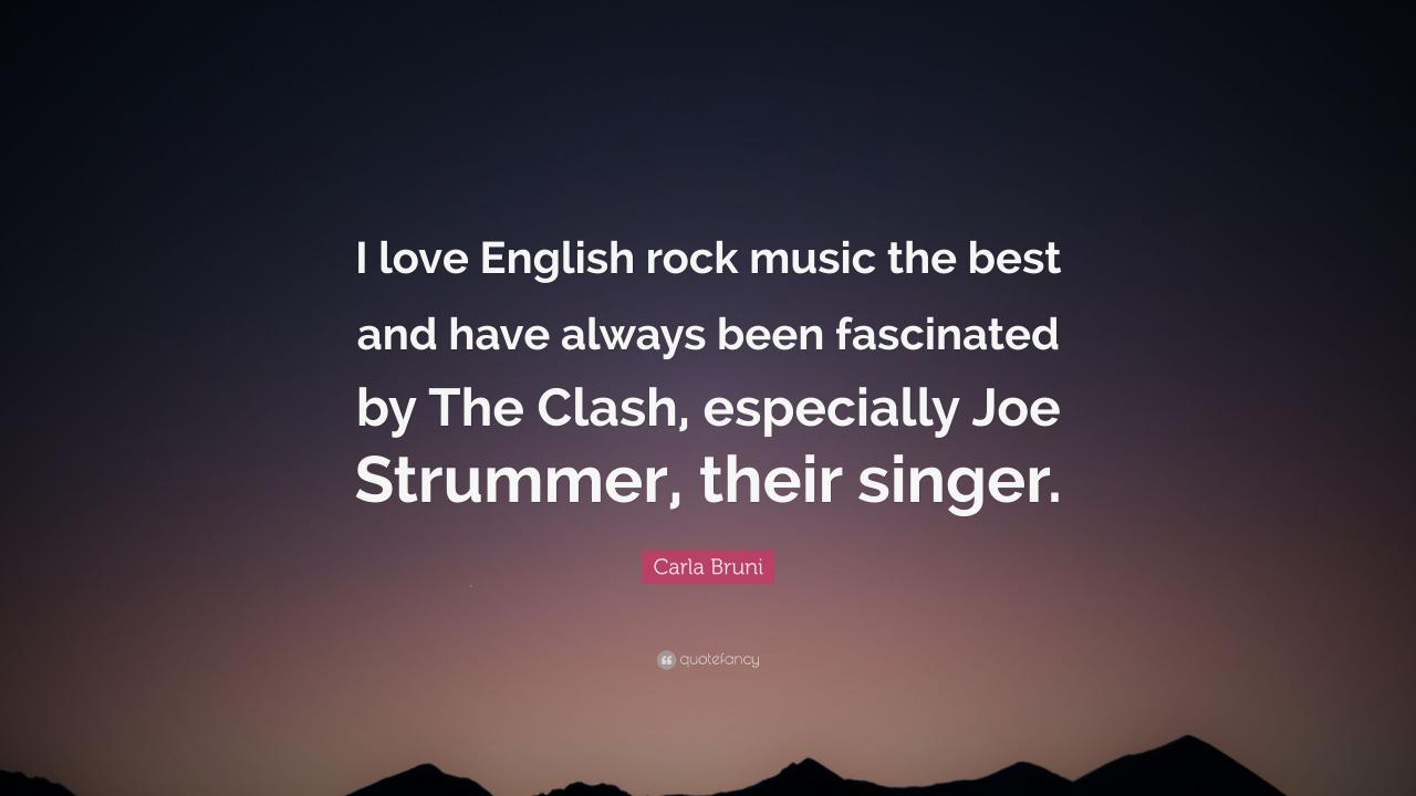 Carla Bruni Quote I Love English Rock Music The Best And Have Always Been