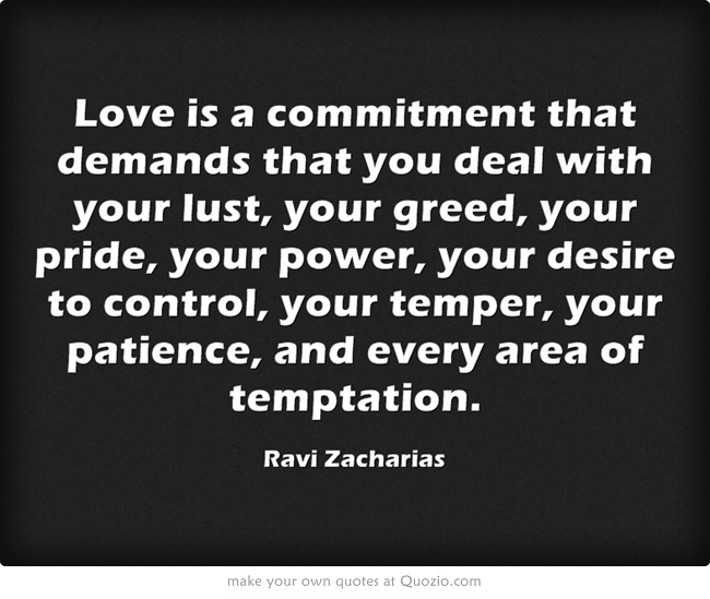 Love Is A Commitment That Demands That You Deal With Your Your Greed