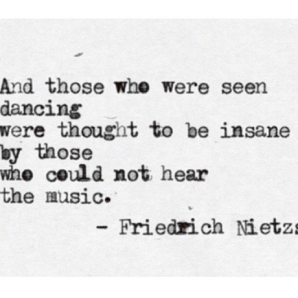 Friedrich Nietzsche Quote And Those Who Were Seen Dancing Were Thought To Be Insane By Those Who Could Not Hear The Music