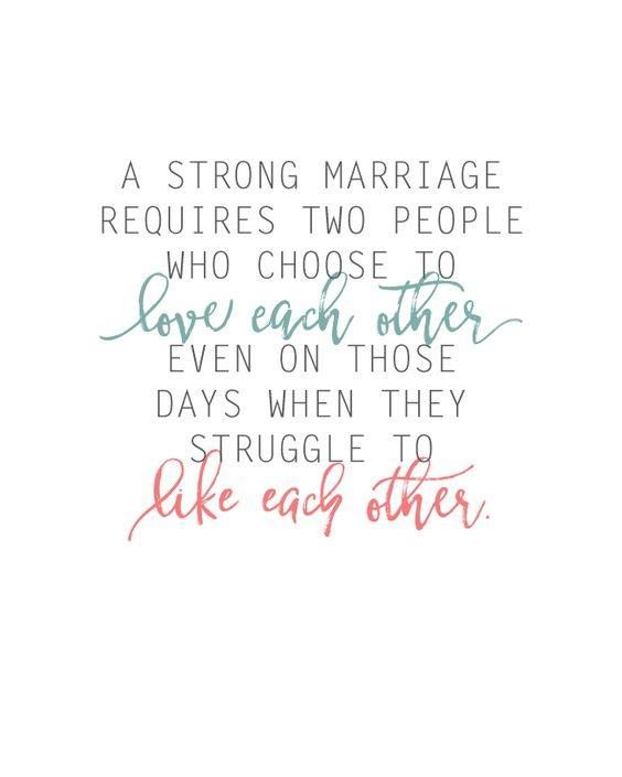 A Strong Marriage Requires Two People Who Choose To Love Each Other Even On Those Days When They Struggle To Like Each Other