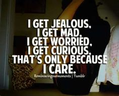 I Usually Dont Get Jealous Mad Worried Or Curious Because When
