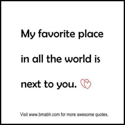 Cute Love Quotes For Your Husband On Www Bmabh Com My Favorite Place In All The World Is Next To You