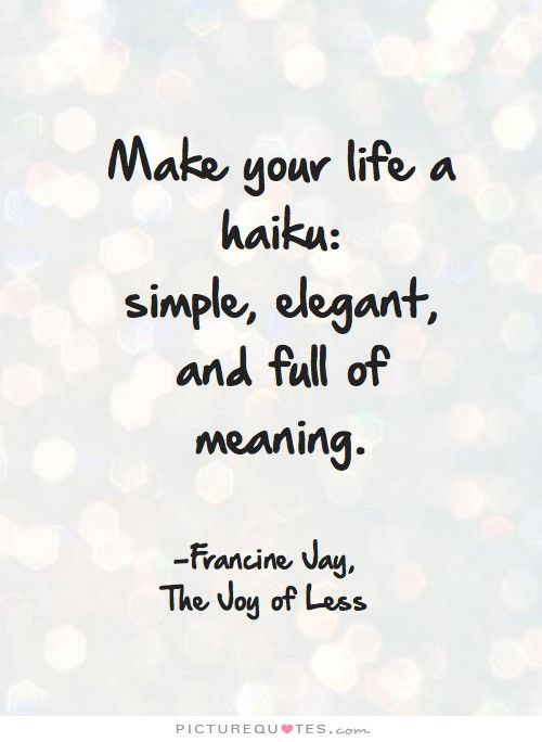 Make Your Life A Haiku Simple Elegant And Full Of Meaning Francine Jay The Joy Of Less