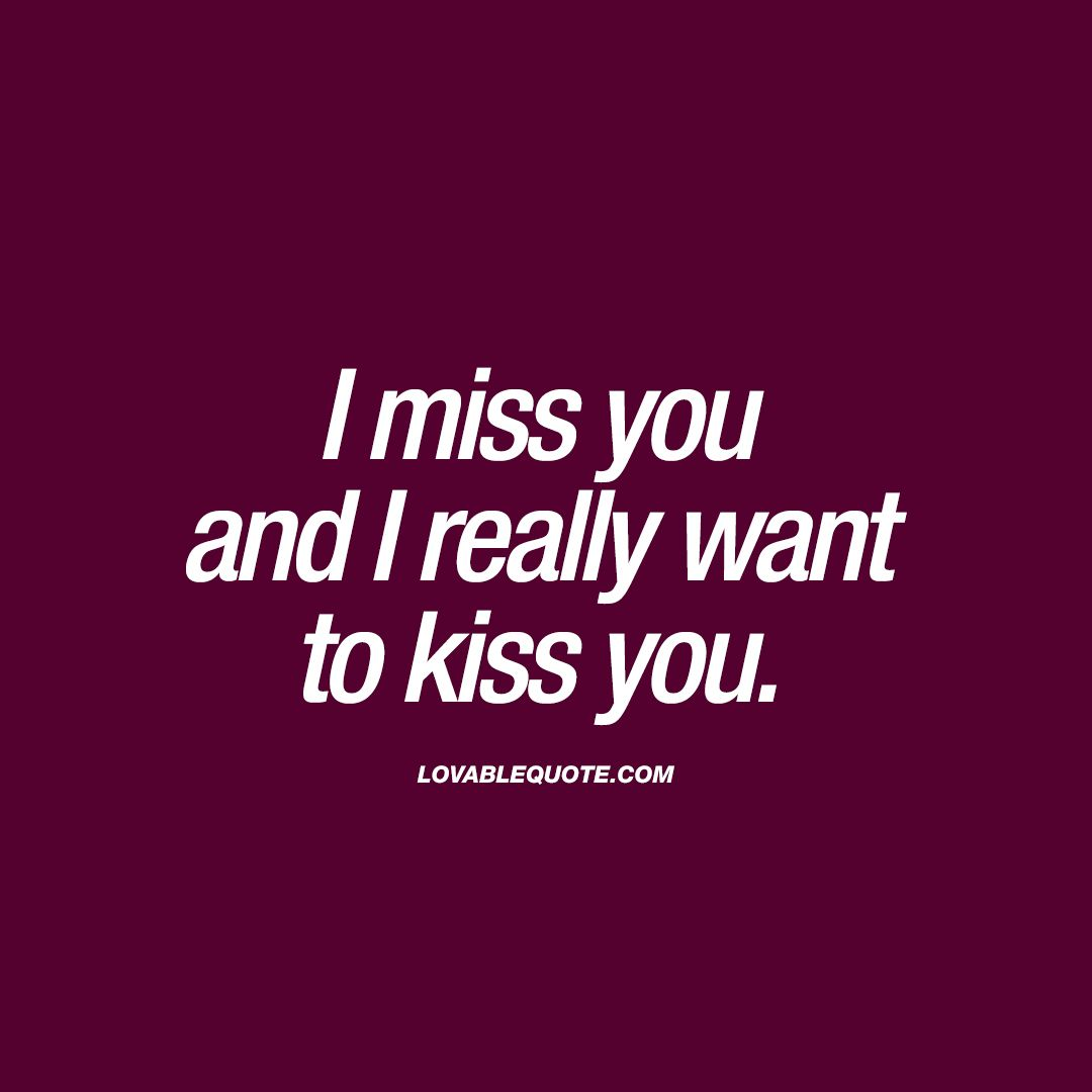 I Miss You And I Really Want To Kiss You Kissing Quotes For Him And
