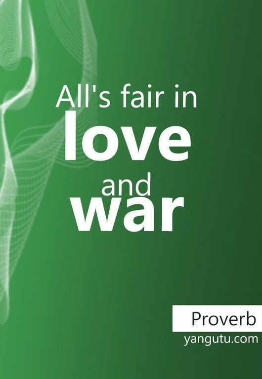 Alls Fair In Love And War Proverb