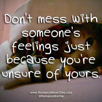 Dont Mess With Someone Elses Feelings Love Quote