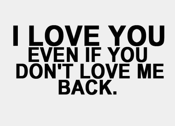 I Love You Even If You Dont Love Me Back Saying Pictures True Story Pinterest Relationships And Inspirational