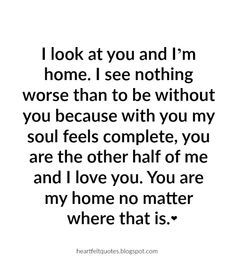 Hopeless Romantic Love Quotes I Look At You And Im Home