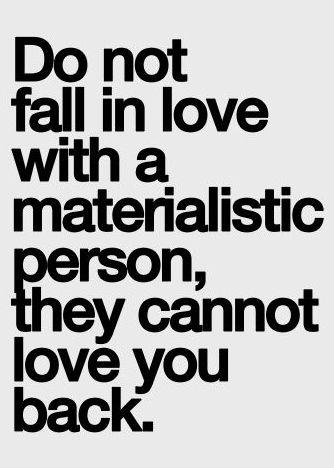 Best Love Quotes Do Not Fall In Love With A Materialistic Person