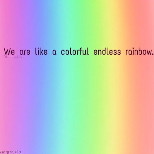 We Are Like A Colorful Endless Rainbow