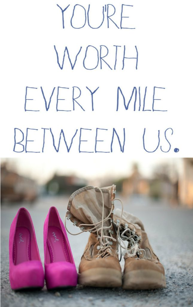 You Are Worth Every Mile Between Us I Love This Picture Of Our Shoes  C B Military Lovemilitary Couplesmilitary Quotesarmy
