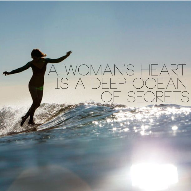 A Womans Heart Is A Deep Ocean Of Secrets And We Just Someone