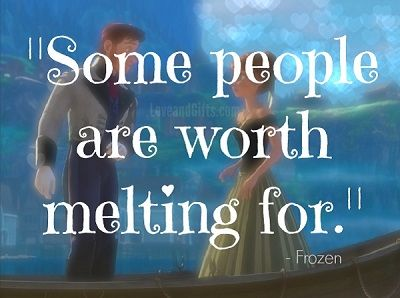 Sweet Love Quotes From Disney Movies Some People Are Worth Melting For