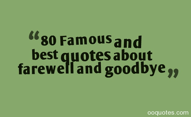 Famous And Best Quotes About Farewell And Goodbye Tags Farewell Quotesfunny Farewell Quotesfarewell Quotes For Colleaguesfarewell Quotes For Coworker