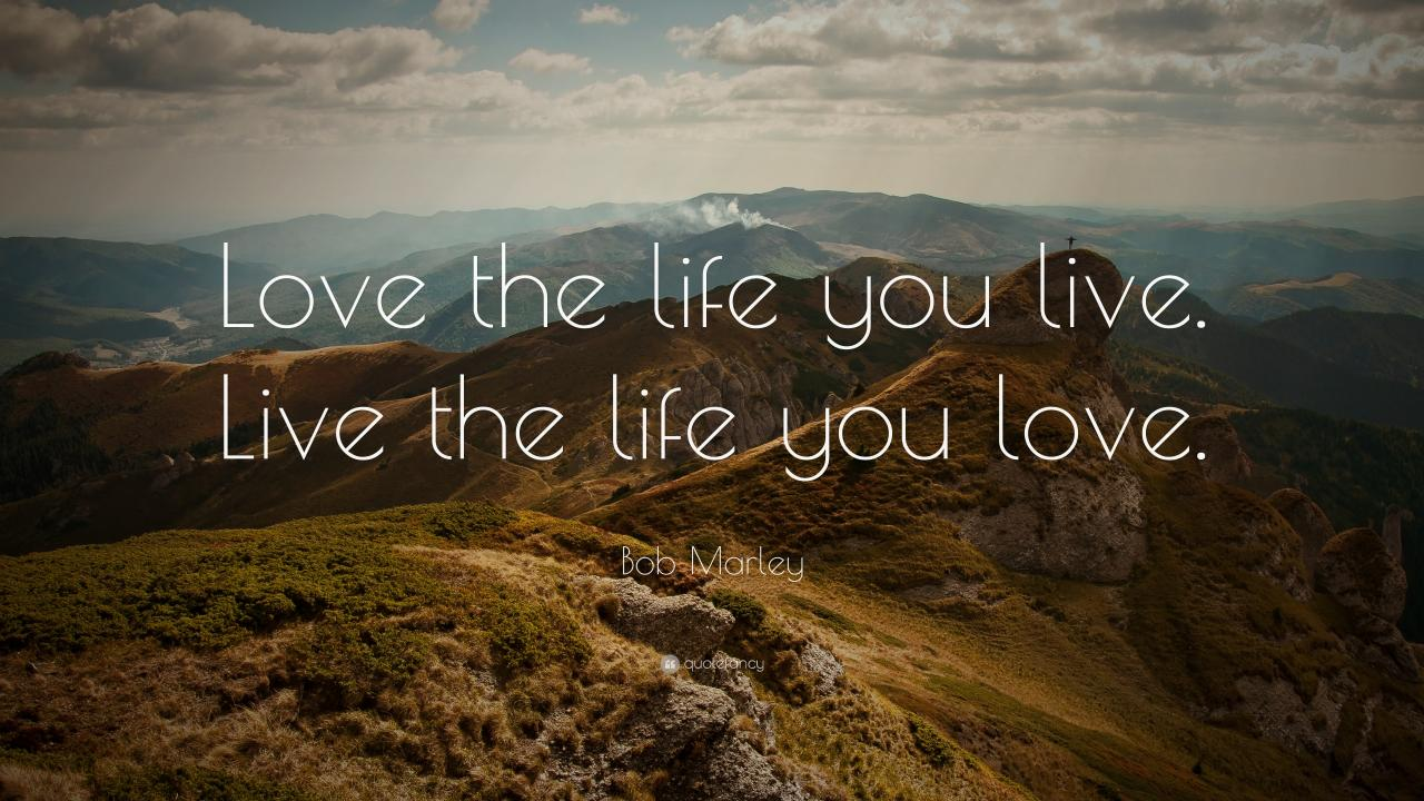Bob Marley Quote Love The Life You Live Live The Life You Love