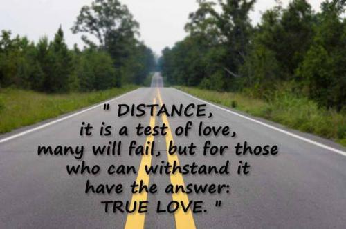 Distance It Is A Test Of Love Many Will Fail But For Those