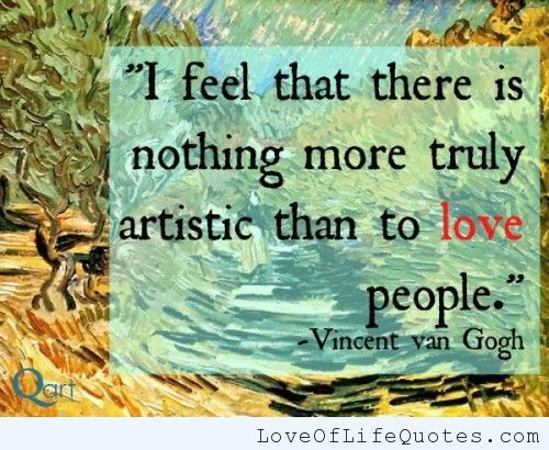 Vincent Van Gogh Quotes Vincent Van Gogh Quote On Loving People Love Of Life