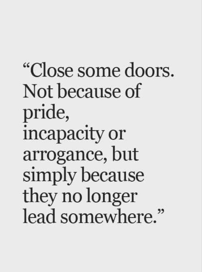 Close Since Doors Because They No Longer Lead Anywhere