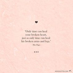 Famous Love Quotes From Celebrities Only Time Can Heal Your Broken Heart Just As Only Time