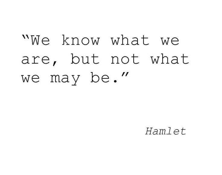We Know What We Are But Not What We May Be Hamlet Hamlet Shakespeareophelia Shakespeareshakespeare Quotes Lifeshakespeare Love