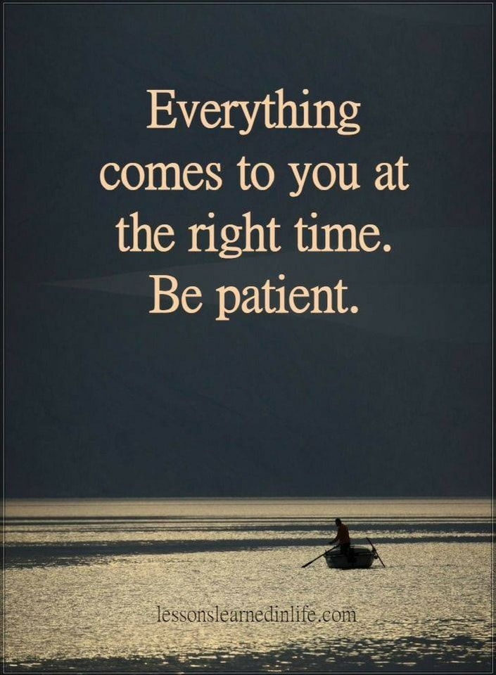 Inspirational Quotes Everything Comes To Your At The Right Time Be Patient