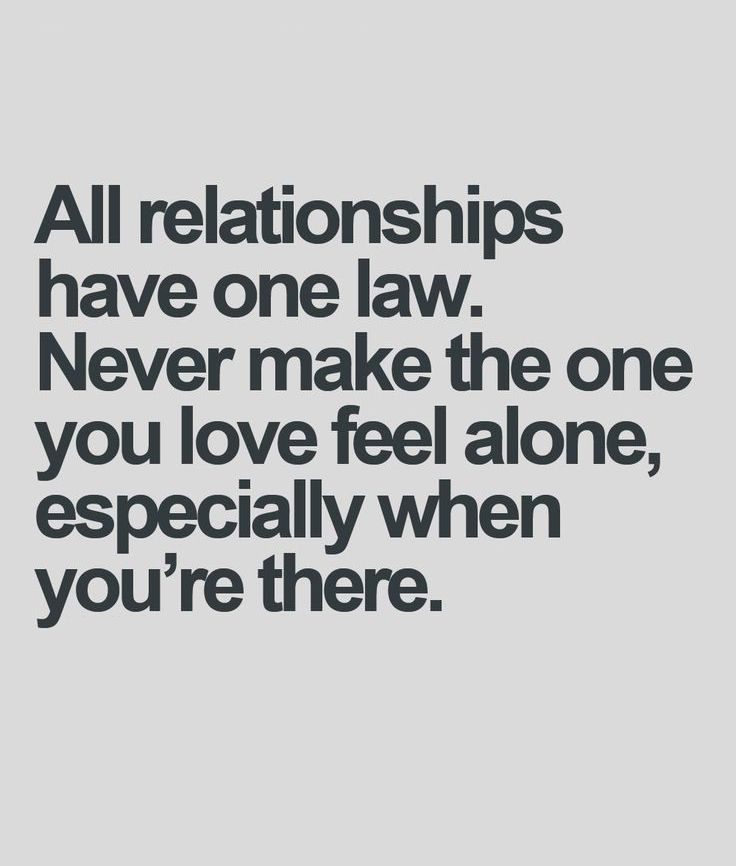 All Relationships Have One Law Never Make The One You Love Feel Alone Especially