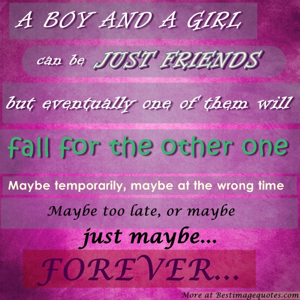 A Girl And A Guy Can Be Just Friends But Eventually One Will Fall In