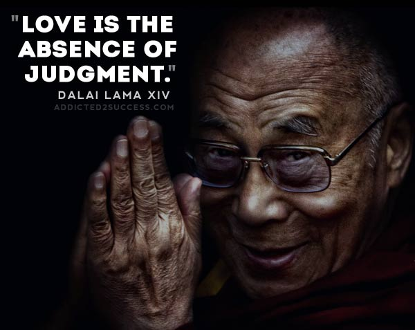Dalai Lama Love Is The Absence Of Judgement Quote