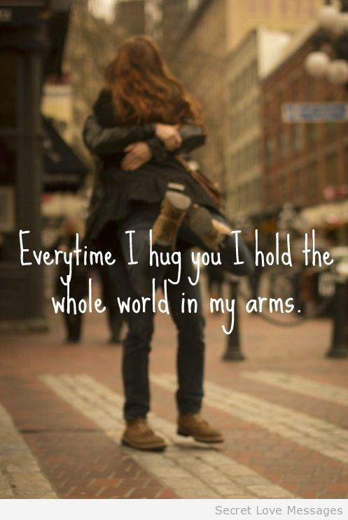 Everytime I Hug You I Hold The Whole World In My Arms Hug Quote
