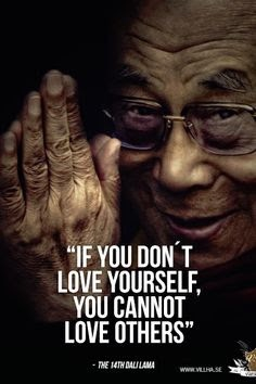 If You Dont Love Yourself You Cannot Love Others Dalai Lama