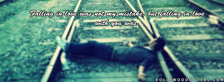 Falling In Love Was Not My Mistake Sad Love Quotes Fb Cover