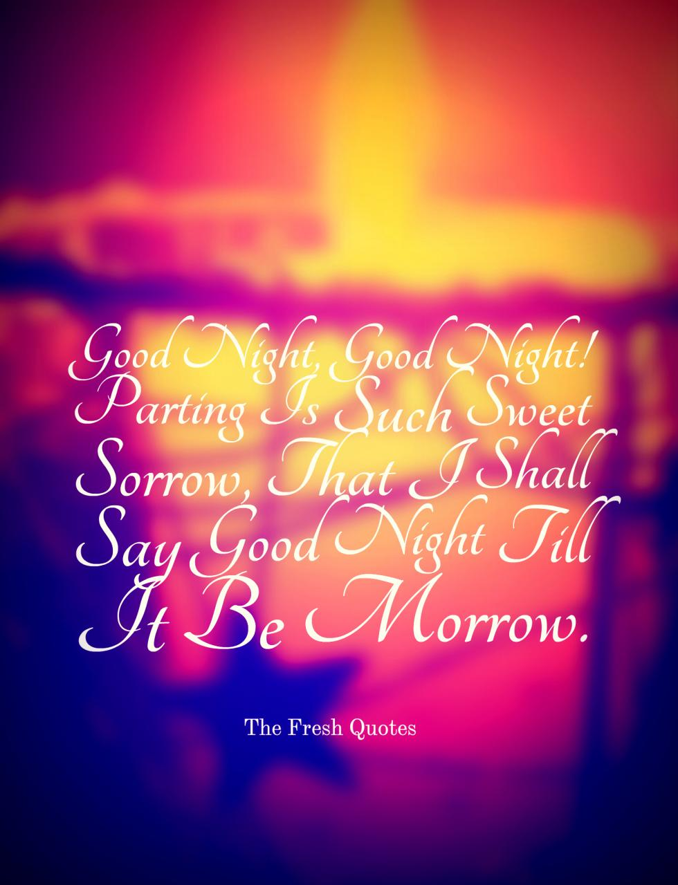 Good Night Good Night Parting Is Such Sweet Sorrow That I Shall Say Good Night Till It Be Morrow William Shakespeare