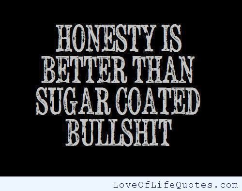 Honesty Is Better Than Sugar Coasted Bull