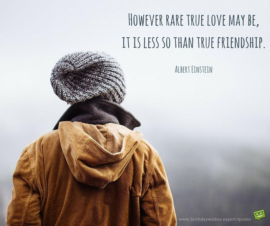 However Rare True Love May Be It Is Less So Than True Friendship Albert Einstein