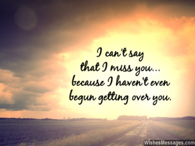 I Am Not Over You Missing You Message For Ex Boyfriend
