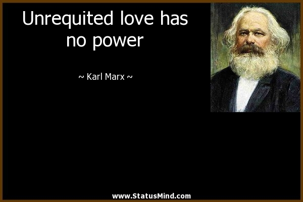 Unrequited Love Has No Power Karl Marx Quotes Statusmind Com