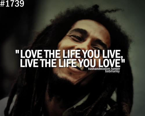 Bob Marley Quotes Images Love The Life You Live