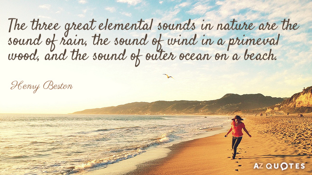 Henry Beston Quote The Three Great Elemental Sounds In Nature Are The Sound Of Rain